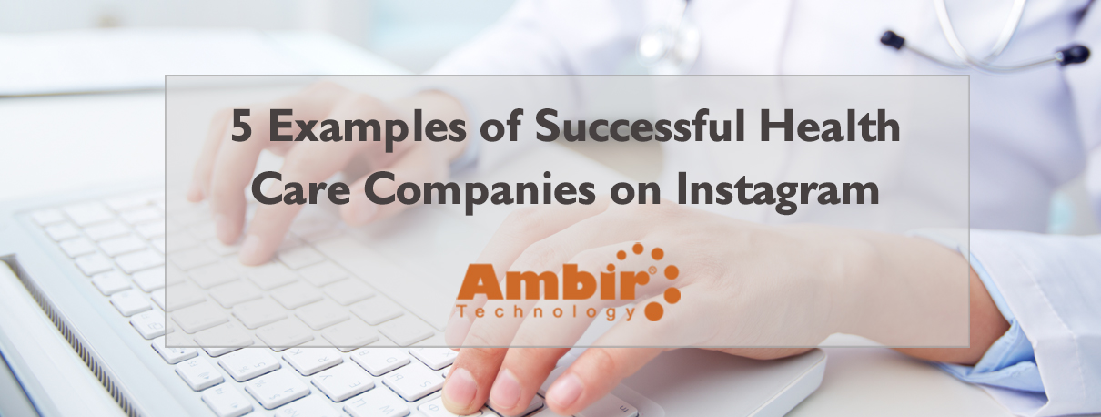 5 Examples Of Successful Health Care Companies On Instagram Ambir Technology